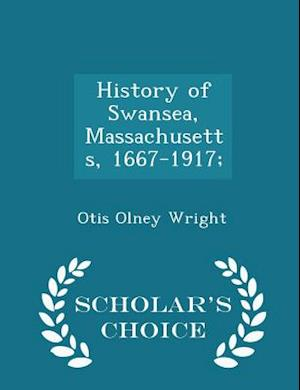 History of Swansea, Massachusetts, 1667-1917; - Scholar's Choice Edition af Otis Olney Wright