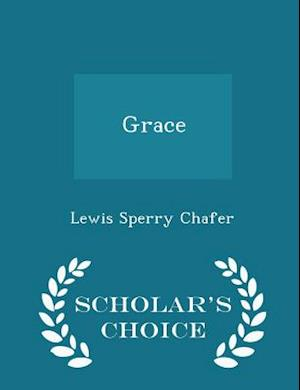 Grace - Scholar's Choice Edition af Lewis Sperry Chafer