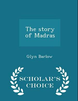 The Story of Madras - Scholar's Choice Edition af Glyn Barlow