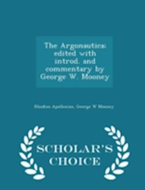 The Argonautica; Edited with Introd. and Commentary by George W. Mooney - Scholar's Choice Edition af Rhodius Apollonius