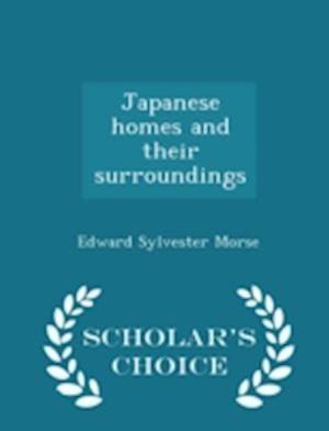 Japanese Homes and Their Surroundings - Scholar's Choice Edition af Edward Sylvester Morse
