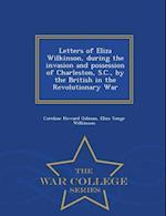 Letters of Eliza Wilkinson, During the Invasion and Possession of Charleston, S.C., by the British in the Revolutionary War - War College Series af Eliza Yonge Wilkinson, Caroline Howard Gilman