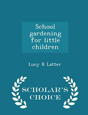 School Gardening for Little Children - Scholar's Choice Edition af Lucy R. Latter