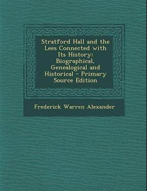 Stratford Hall and the Lees Connected with Its History af Frederick Warren Alexander