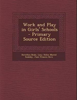Work and Play in Girls' Schools - Primary Source Edition af Lucy Helen Muriel Soulsby, Jane Frances Dove, Dorothea Beale