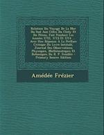 Relation Du Voyage de La Mer Du Sud Aux Cotes Du Chily Et Du Perou, Fait Pendant Les Annees 1712, 1713 Et 1714 ... Avec Une Reponse a la Preface Criti af Amedee Frezier