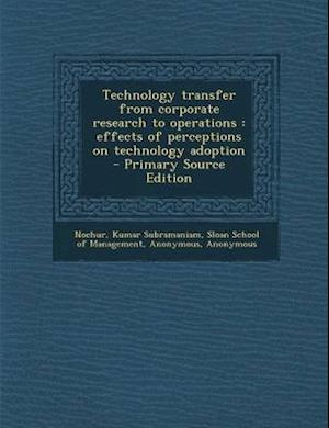 Technology Transfer from Corporate Research to Operations af Kumar Subramaniam Nochur