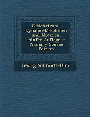 Gleichstrom-Dynamo-Maschinen Und Motoren. Funfte Auflage. af Georg Schmidt-Ulm