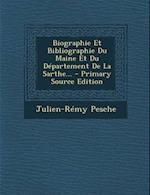 Biographie Et Bibliographie Du Maine Et Du Departement de La Sarthe... af Julien-Remy Pesche