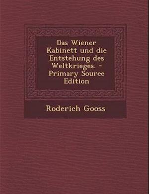 Das Wiener Kabinett Und Die Entstehung Des Weltkrieges. af Roderich Gooss