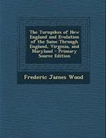 The Turnpikes of New England and Evolution of the Same Through England, Virginia, and Maryland - Primary Source Edition af Frederic James Wood