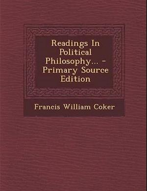 Readings in Political Philosophy... af Francis William Coker