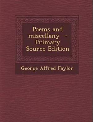 Poems and Miscellany - Primary Source Edition af George Alfred Faylor