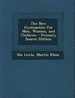 The New Gymnastics for Men, Women, and Children - Primary Source Edition af Moritz Kloss, Dio Lewis