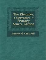 The Klondike, a Souvenir; - Primary Source Edition af George G. Cantwell