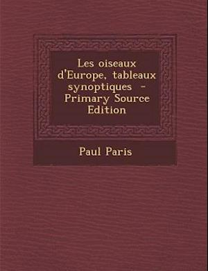 Les Oiseaux D'Europe, Tableaux Synoptiques - Primary Source Edition af Paul Paris