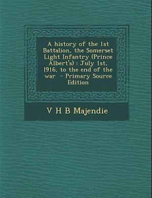 A History of the 1st Battalion, the Somerset Light Infantry (Prince Albert's) af V. H. B. Majendie