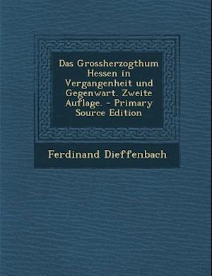 Das Grossherzogthum Hessen in Vergangenheit Und Gegenwart. Zweite Auflage. af Ferdinand Dieffenbach