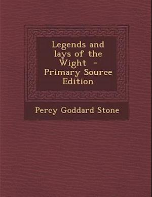 Legends and Lays of the Wight af Percy Goddard Stone