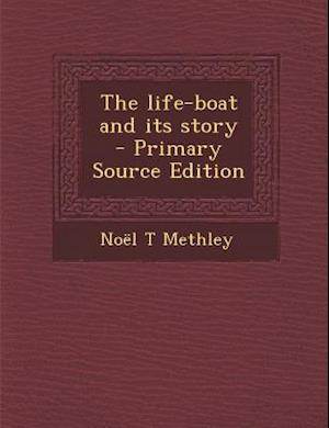 The Life-Boat and Its Story - Primary Source Edition af Noel T. Methley
