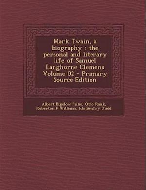 Mark Twain, a Biography af Roberton F. Williams, Albert Bigelow Paine, Otto Rank