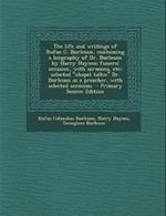 The Life and Writings of Rufus C. Burleson, Containing a Biography of Dr. Burleson by Harry Haynes; Funeral Occasion, with Sermons, Etc; Selected Cha af Georgiana Burleson, Harry Haynes, Rufus Columbus Burleson