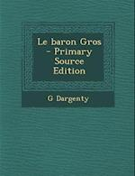 Le Baron Gros - Primary Source Edition af G. Dargenty