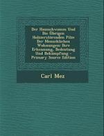 Der Hausschwamm Und Die Ubrigen Holzzerstorenden Pilze Der Menschlichen Wohnungen af Carl Mez