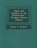 Paper and Scissors in the Schoolroom af Emily a. Weaver