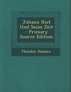 Johann Rist Und Seine Zeit af Theodor Hansen
