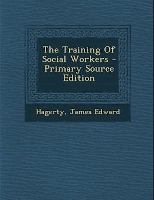The Training of Social Workers - Primary Source Edition af James Edward Hagerty