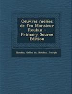 Oeuvres Melees de Feu Monsieur Roubin - Primary Source Edition af Gilles De Roubin, Joseph Roubin