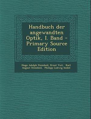 Handbuch Der Angewandten Optik, I. Band af Hugo Adolph Steinheil, Ernst Voit