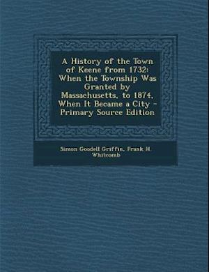 A History of the Town of Keene from 1732 af Frank H. Whitcomb, Simon Goodell Griffin