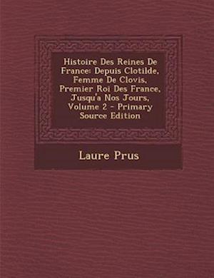 Histoire Des Reines de France af Laure Prus