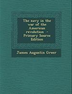 The Navy in the War of the American Revolution - Primary Source Edition af James Augustin Greer