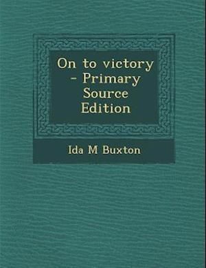 On to Victory af Ida M. Buxton