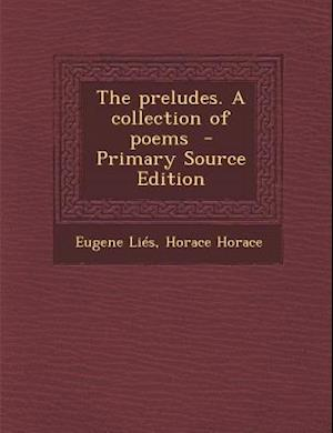 The Preludes. a Collection of Poems af Eugene Lies, Horace Horace