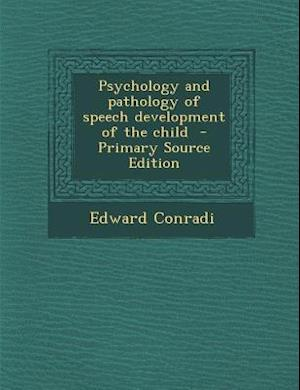 Psychology and Pathology of Speech Development of the Child af Edward Conradi