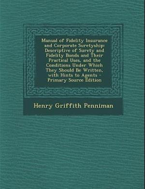Manual of Fidelity Insurance and Corporate Suretyship af Henry Griffith Penniman
