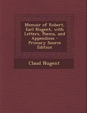 Memoir of Robert, Earl Nugent, with Letters, Poems, and Appendices - Primary Source Edition af Claud Nugent
