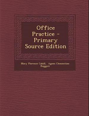 Office Practice - Primary Source Edition af Mary Florence Cahill