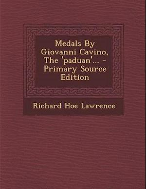 Medals by Giovanni Cavino, the 'Paduan'... af Richard Hoe Lawrence