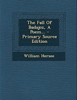 The Fall of Badajoz, a Poem... - Primary Source Edition af William Hersee