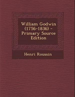 William Godwin (1756-1836) - Primary Source Edition af Henri Roussin