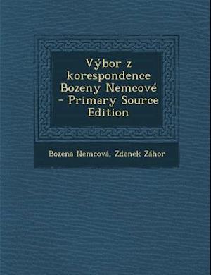 Vybor Z Korespondence Bozeny Nemcove - Primary Source Edition af Bozena Nemcova, Zdenek Zahor
