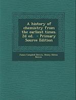 A History of Chemistry from the Earliest Times. 2D Ed. - Primary Source Edition af James Campbell Brown, Henry Hilton Brown