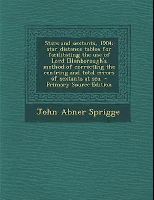 Stars and Sextants, 1904; Star Distance Tables for Facilitating the Use of Lord Ellenborough's Method of Correcting the Centring and Total Errors of S af John Abner Sprigge