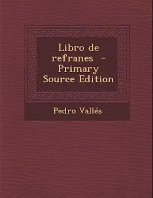 Libro de Refranes - Primary Source Edition af Pedro Valles
