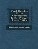 Josef Haccohen Et Les Chroniqueurs Juifs - Primary Source Edition af Isidore Loeb, Isidore Joseph